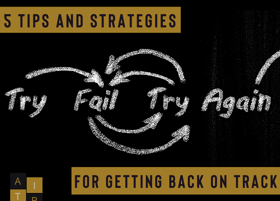 5 Tips & Strategies For Getting Back On Track